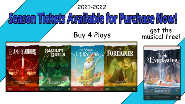 2021-2022 Season Tickets Available for Purchase Now! Buy 4 plays, get the musical free! 12 Angry Jurors, Radium Girls, A Tuna Christmas, The Foreigner, Tuck Everlasting